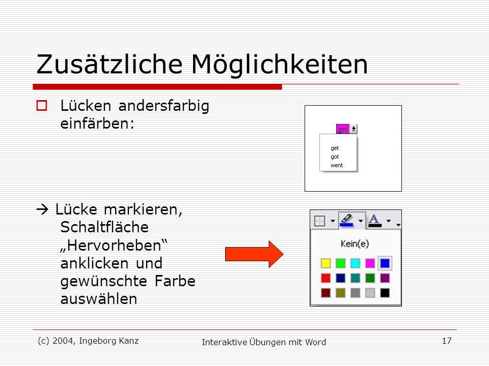 (c) 2004, Ingeborg Kanz Interaktive Übungen mit Word 17 Zusätzliche Möglichkeiten Lücken andersfarbig einfärben: Lücke markieren, Schaltfläche Hervorh