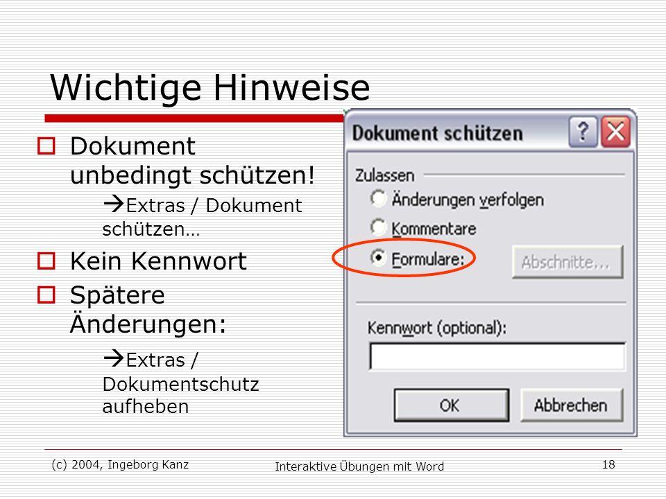 (c) 2004, Ingeborg Kanz Interaktive Übungen mit Word 18 Wichtige Hinweise Dokument unbedingt schützen! Extras / Dokument schützen… Kein Kennwort Späte