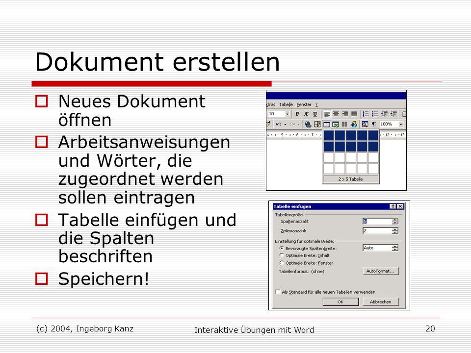 (c) 2004, Ingeborg Kanz Interaktive Übungen mit Word 20 Dokument erstellen Neues Dokument öffnen Arbeitsanweisungen und Wörter, die zugeordnet werden