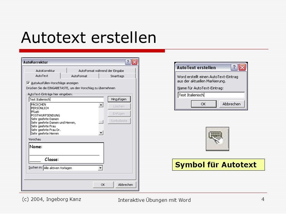 (c) 2004, Ingeborg Kanz Interaktive Übungen mit Word 4 Autotext erstellen Symbol für Autotext