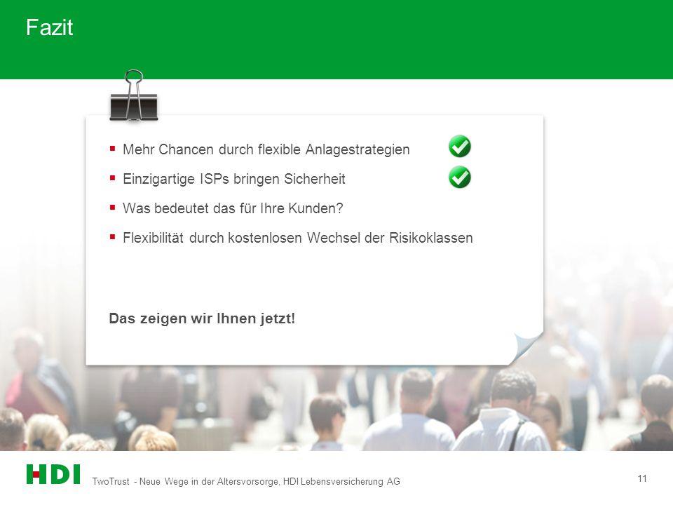 TwoTrust - Neue Wege in der Altersvorsorge, HDI Lebensversicherung AG 11 Fazit Mehr Chancen durch flexible Anlagestrategien Einzigartige ISPs bringen