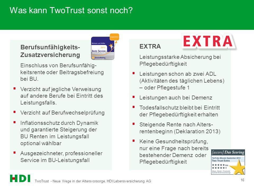 TwoTrust - Neue Wege in der Altersvorsorge, HDI Lebensversicherung AG 16 Was kann TwoTrust sonst noch? Berufsunfähigkeits- Zusatzversicherung Einschlu