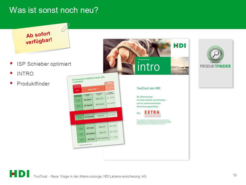 TwoTrust - Neue Wege in der Altersvorsorge, HDI Lebensversicherung AG 19 Was ist sonst noch neu? ISP Schieber optimiert INTRO Produktfinder Ab sofort
