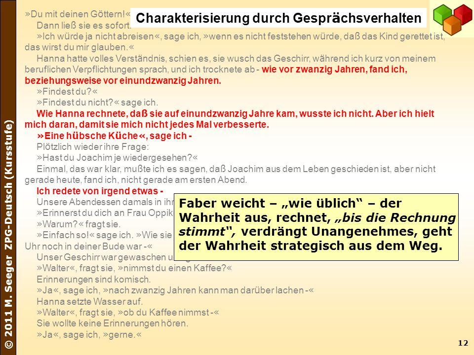12 © 2011 M. Seeger ZPG-Deutsch (Kursstufe) » Du mit deinen G ö ttern! « Dann lie ß sie es sofort. » Ich w ü rde ja nicht abreisen «, sage ich, » wenn