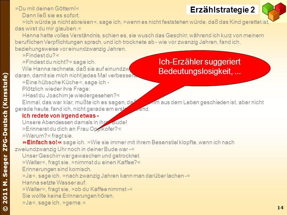 14 © 2011 M. Seeger ZPG-Deutsch (Kursstufe) » Du mit deinen G ö ttern! « Dann lie ß sie es sofort. » Ich w ü rde ja nicht abreisen «, sage ich, » wenn