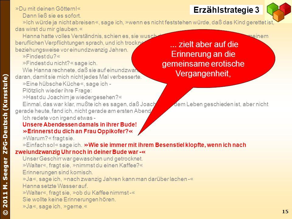 15 © 2011 M. Seeger ZPG-Deutsch (Kursstufe) » Du mit deinen G ö ttern! « Dann lie ß sie es sofort. » Ich w ü rde ja nicht abreisen «, sage ich, » wenn