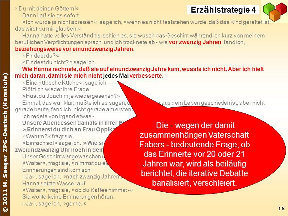 16 © 2011 M. Seeger ZPG-Deutsch (Kursstufe) » Du mit deinen G ö ttern! « Dann lie ß sie es sofort. » Ich w ü rde ja nicht abreisen «, sage ich, » wenn