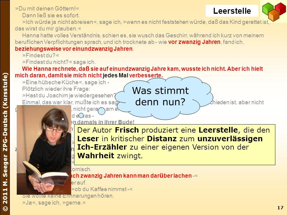 17 © 2011 M. Seeger ZPG-Deutsch (Kursstufe) » Du mit deinen G ö ttern! « Dann lie ß sie es sofort. » Ich w ü rde ja nicht abreisen «, sage ich, » wenn