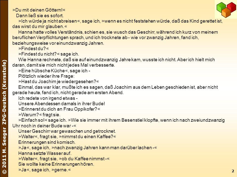 2 © 2011 M. Seeger ZPG-Deutsch (Kursstufe) » Du mit deinen G ö ttern! « Dann lie ß sie es sofort. » Ich w ü rde ja nicht abreisen «, sage ich, » wenn