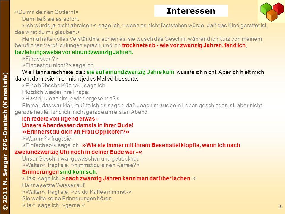 3 © 2011 M. Seeger ZPG-Deutsch (Kursstufe) » Du mit deinen G ö ttern! « Dann lie ß sie es sofort. » Ich w ü rde ja nicht abreisen «, sage ich, » wenn