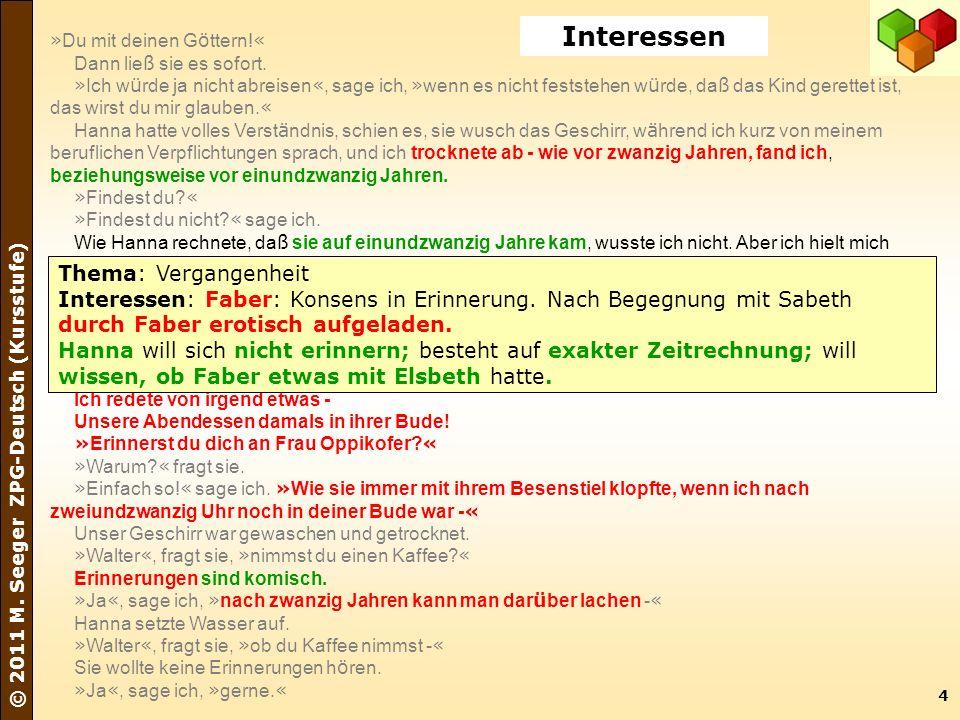 4 © 2011 M. Seeger ZPG-Deutsch (Kursstufe) » Du mit deinen G ö ttern! « Dann lie ß sie es sofort. » Ich w ü rde ja nicht abreisen «, sage ich, » wenn