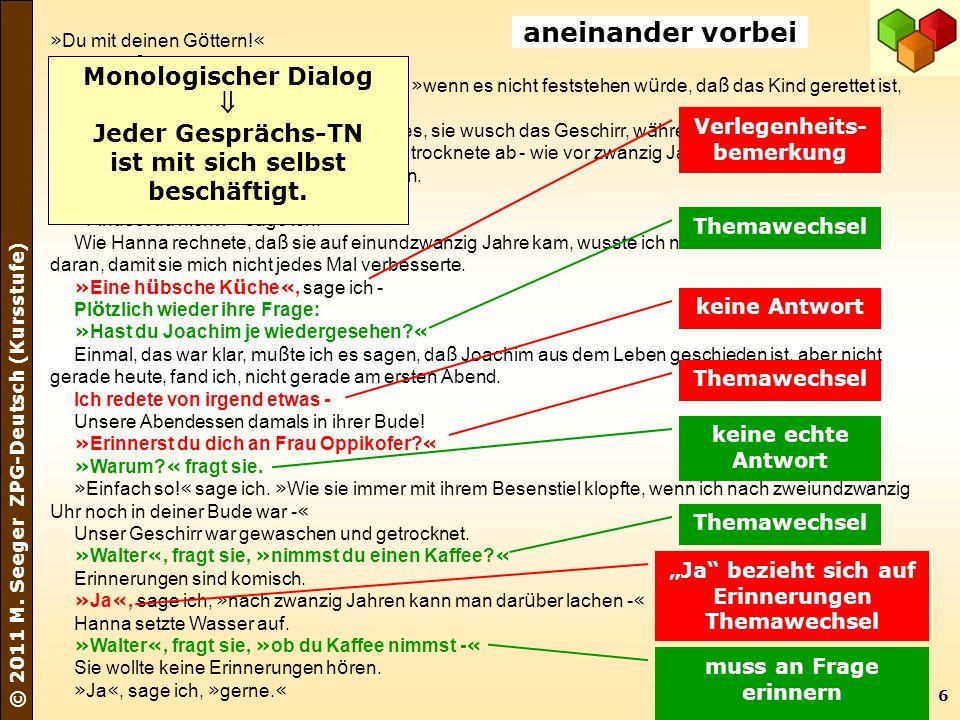 6 © 2011 M. Seeger ZPG-Deutsch (Kursstufe) » Du mit deinen G ö ttern! « Dann lie ß sie es sofort. » Ich w ü rde ja nicht abreisen «, sage ich, » wenn