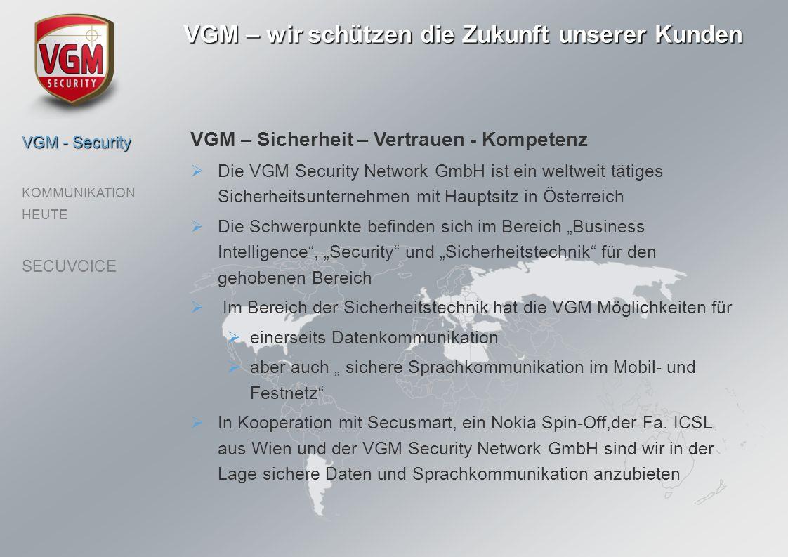 VGM – wir schützen die Zukunft unserer Kunden VGM - Security KOMMUNIKATION HEUTE SECUVOICE VGM – Sicherheit – Vertrauen - Kompetenz Die VGM Security N