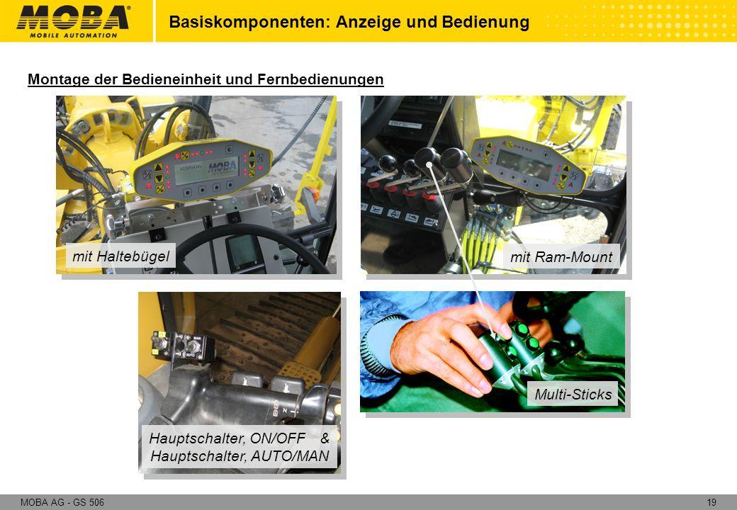 19MOBA AG - GS 506 Montage der Bedieneinheit und Fernbedienungen Basiskomponenten: Anzeige und Bedienung mit Haltebügel mit Ram-Mount Multi-Sticks Hau