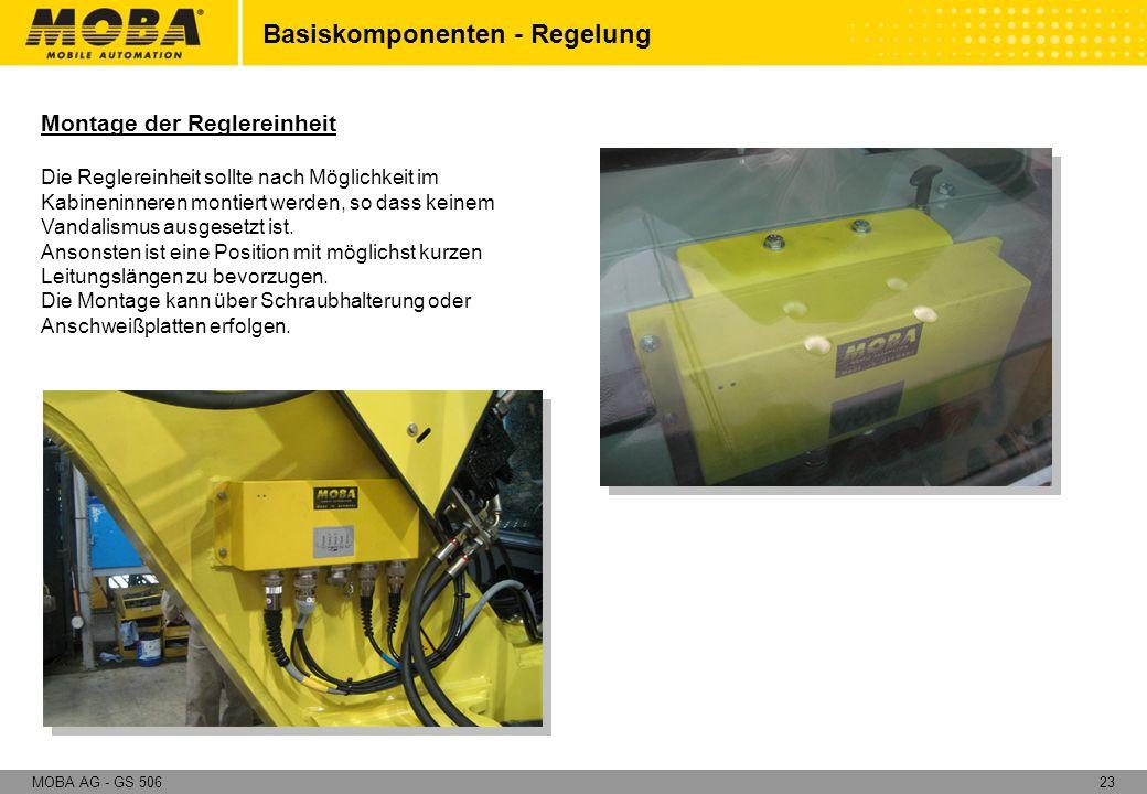 23MOBA AG - GS 506 Montage der Reglereinheit Die Reglereinheit sollte nach Möglichkeit im Kabineninneren montiert werden, so dass keinem Vandalismus a