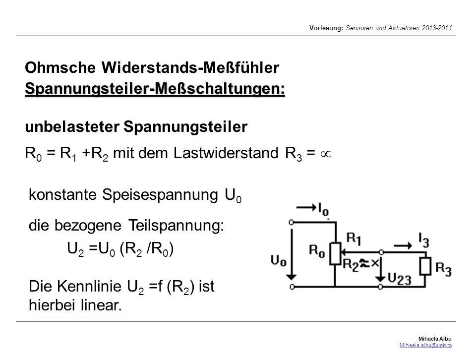 Mihaela Albu Mihaela.albu@upb.ro Vorlesung: Sensoren und Aktuatoren 2013-2014 Spannungsteiler-Meßschaltungen: Ohmsche Widerstands-Meßfühler Spannungst