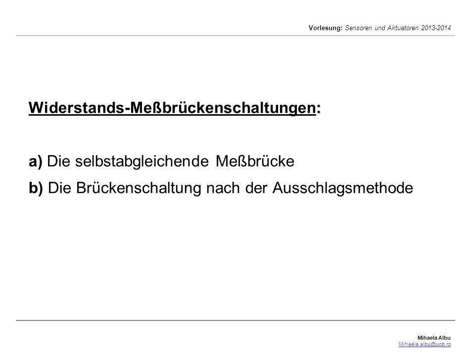 Mihaela Albu Mihaela.albu@upb.ro Vorlesung: Sensoren und Aktuatoren 2013-2014 : Widerstands-Meßbrückenschaltungen: a) Die selbstabgleichende Meßbrücke