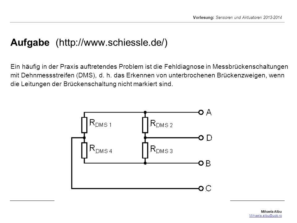 Mihaela Albu Mihaela.albu@upb.ro Vorlesung: Sensoren und Aktuatoren 2013-2014 Aufgabe (http://www.schiessle.de/) Ein häufig in der Praxis auftretendes