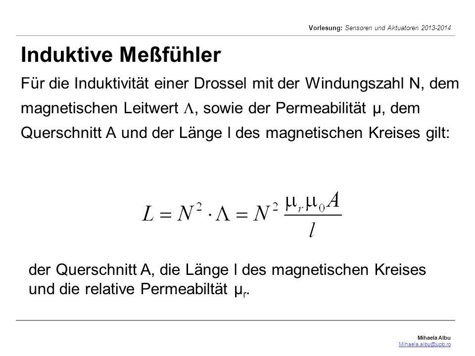 Mihaela Albu Mihaela.albu@upb.ro Vorlesung: Sensoren und Aktuatoren 2013-2014 Induktive Meßfühler Für die Induktivität einer Drossel mit der Windungsz