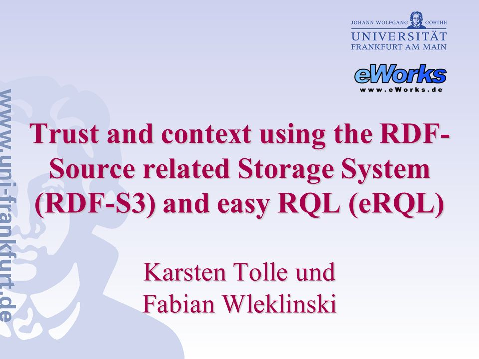 Inhalt Kontext in RDF –Handhabung von Quellinformationen –Interner Kontext für mehr Verständnis Speicherung: RDF Source related Storage System (RDF-S3) Anfrage: easy RDF Query Language (eRQL)