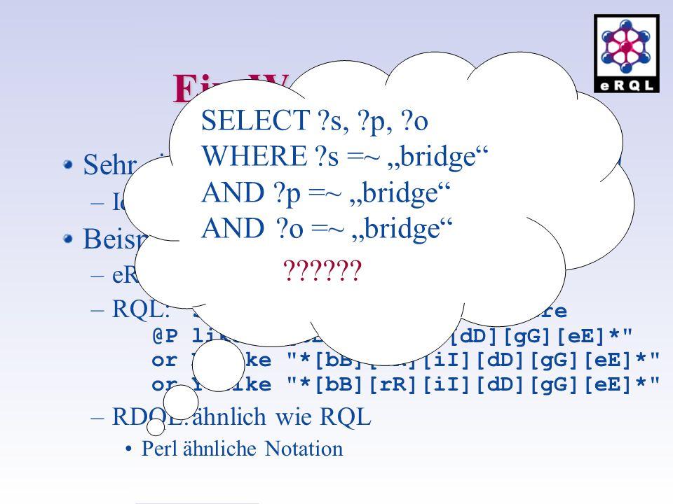 Ein-Wort-Anfrage Sehr einfach und ohne Vorwissen einsetzbar! –Idee: nicht komplizierter als Google Beispiel: Tripel, die bridge enthalten –eRQL: bridg