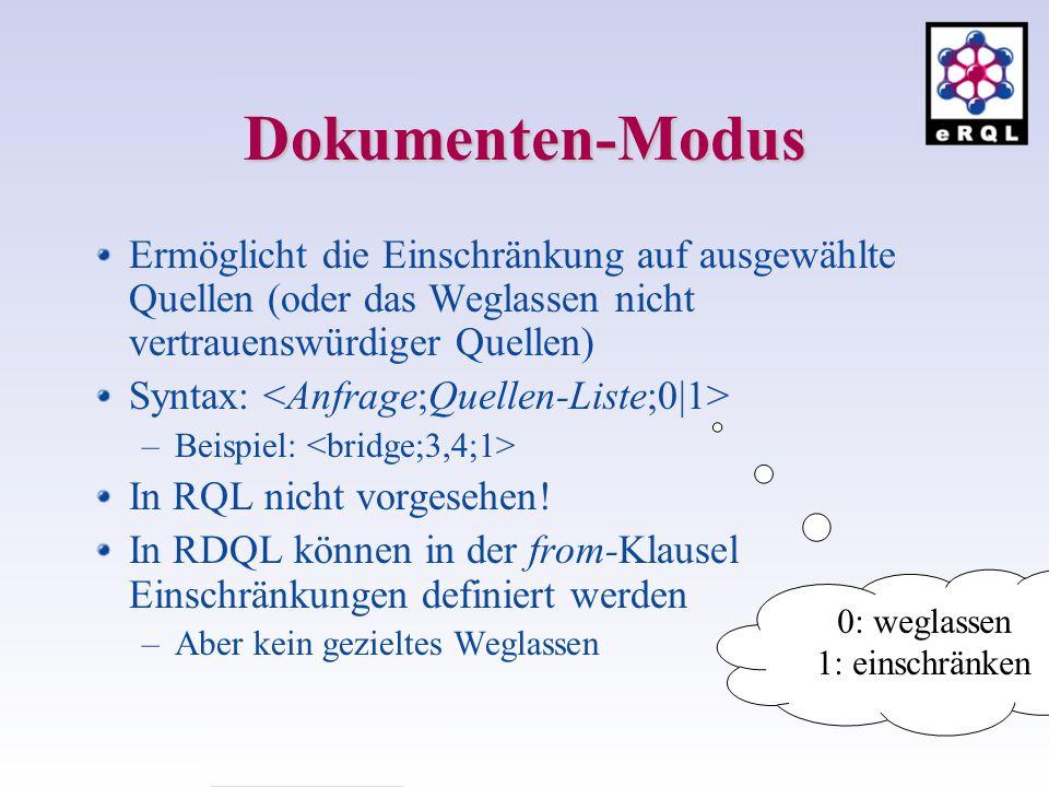 Dokumenten-Modus Ermöglicht die Einschränkung auf ausgewählte Quellen (oder das Weglassen nicht vertrauenswürdiger Quellen) Syntax: –Beispiel: In RQL