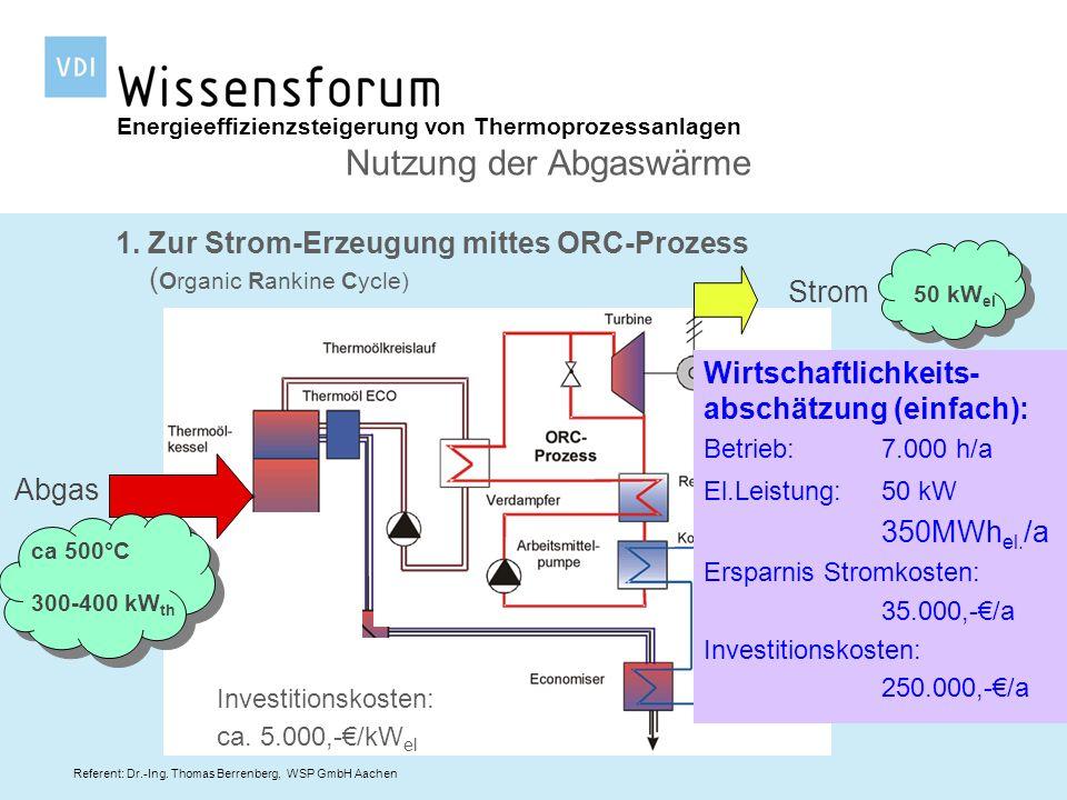 Referent: Dr.-Ing. Thomas Berrenberg, WSP GmbH Aachen Energieeffizienzsteigerung von Thermoprozessanlagen Nutzung der Abgaswärme 1. Zur Strom-Erzeugun