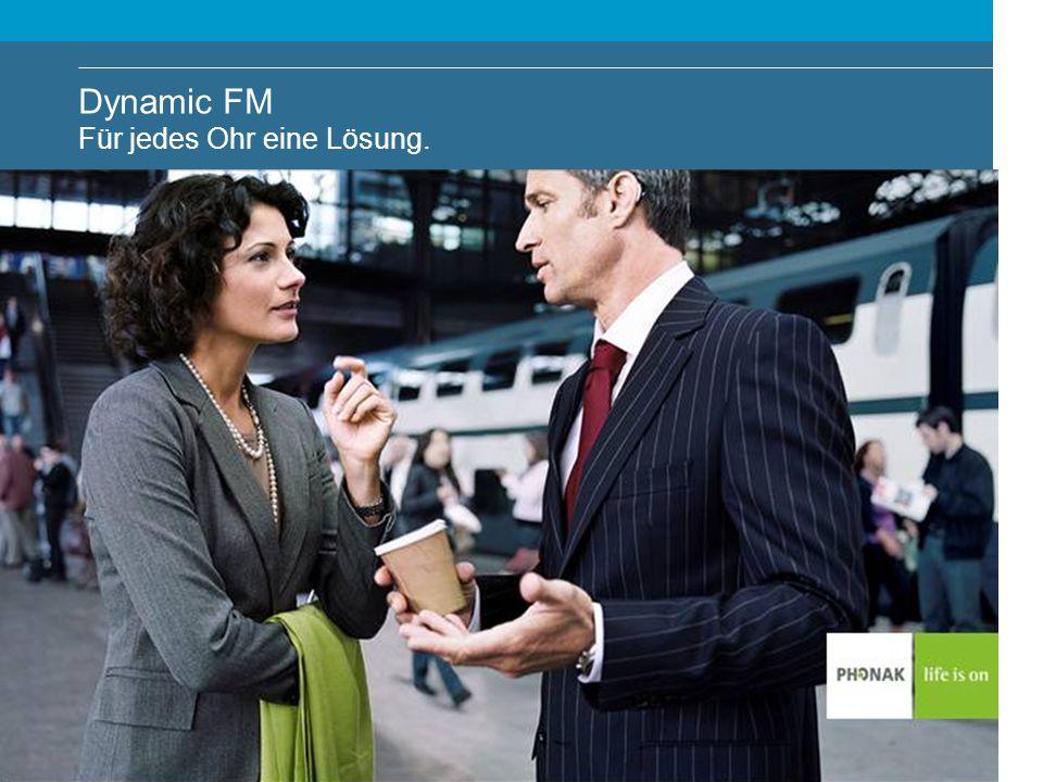 Dynamic FM Für jedes Ohr eine Lösung! Dynamic FM Für jedes Ohr eine Lösung.