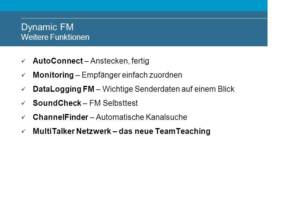 Dynamic FM Weitere Funktionen AutoConnect – Anstecken, fertig Monitoring – Empfänger einfach zuordnen DataLogging FM – Wichtige Senderdaten auf einem