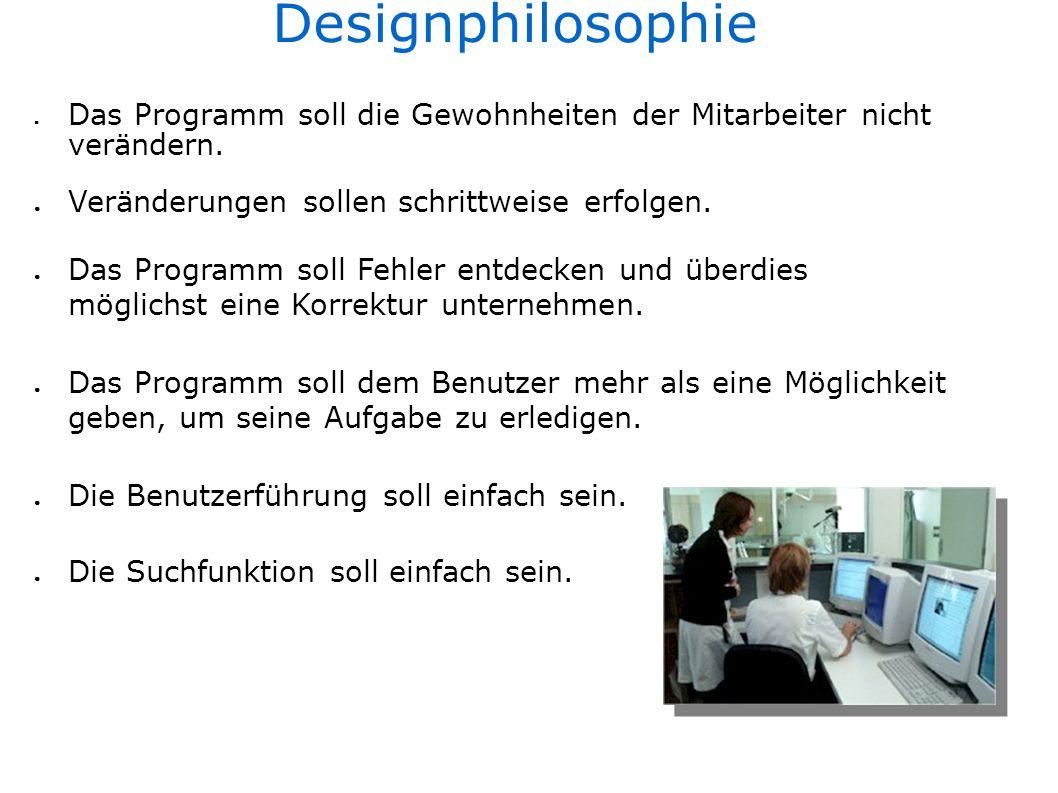 Designphilosophie Das Programm soll die Gewohnheiten der Mitarbeiter nicht verändern. Veränderungen sollen schrittweise erfolgen. Das Programm soll Fe