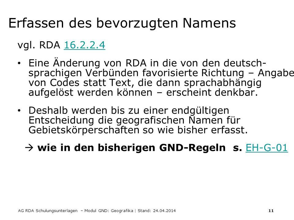AG RDA Schulungsunterlagen – Modul GND: Geografika | Stand: 24.04.2014 11 Erfassen des bevorzugten Namens vgl. RDA 16.2.2.416.2.2.4 Eine Änderung von