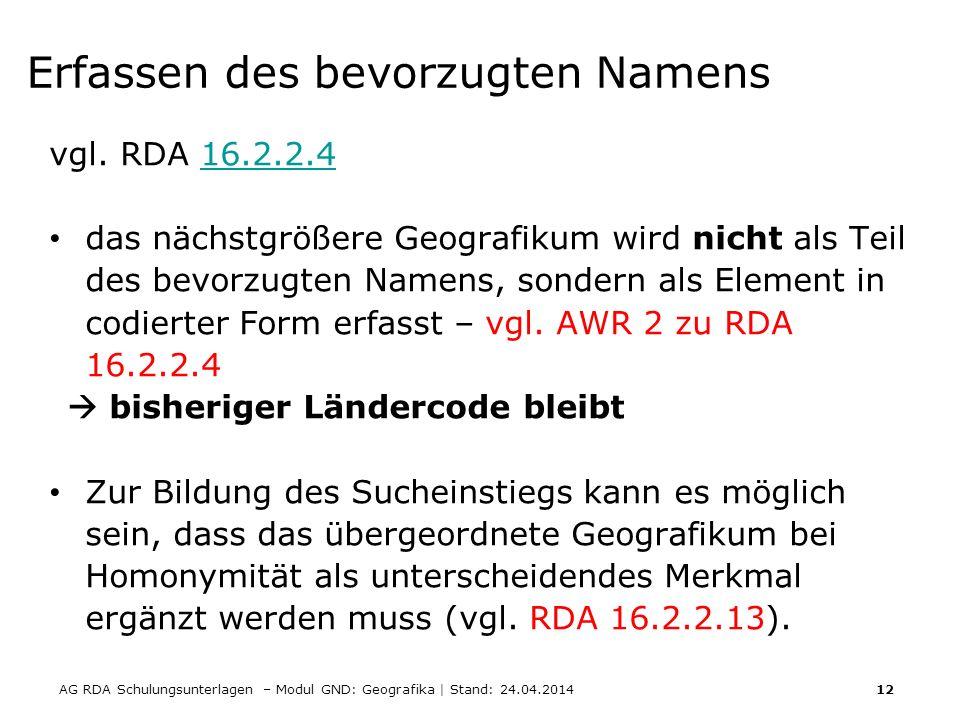 AG RDA Schulungsunterlagen – Modul GND: Geografika | Stand: 24.04.2014 12 Erfassen des bevorzugten Namens vgl. RDA 16.2.2.416.2.2.4 das nächstgrößere