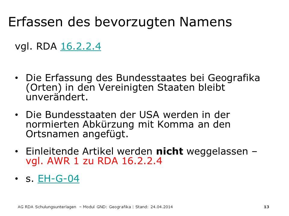 AG RDA Schulungsunterlagen – Modul GND: Geografika | Stand: 24.04.2014 13 Erfassen des bevorzugten Namens vgl. RDA 16.2.2.416.2.2.4 Die Erfassung des