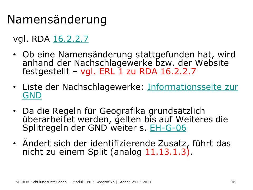 AG RDA Schulungsunterlagen – Modul GND: Geografika | Stand: 24.04.2014 16 Namensänderung vgl.