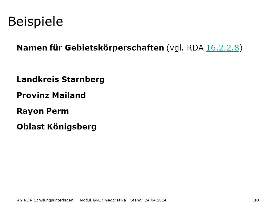 AG RDA Schulungsunterlagen – Modul GND: Geografika | Stand: 24.04.2014 20 Beispiele Namen für Gebietskörperschaften (vgl.