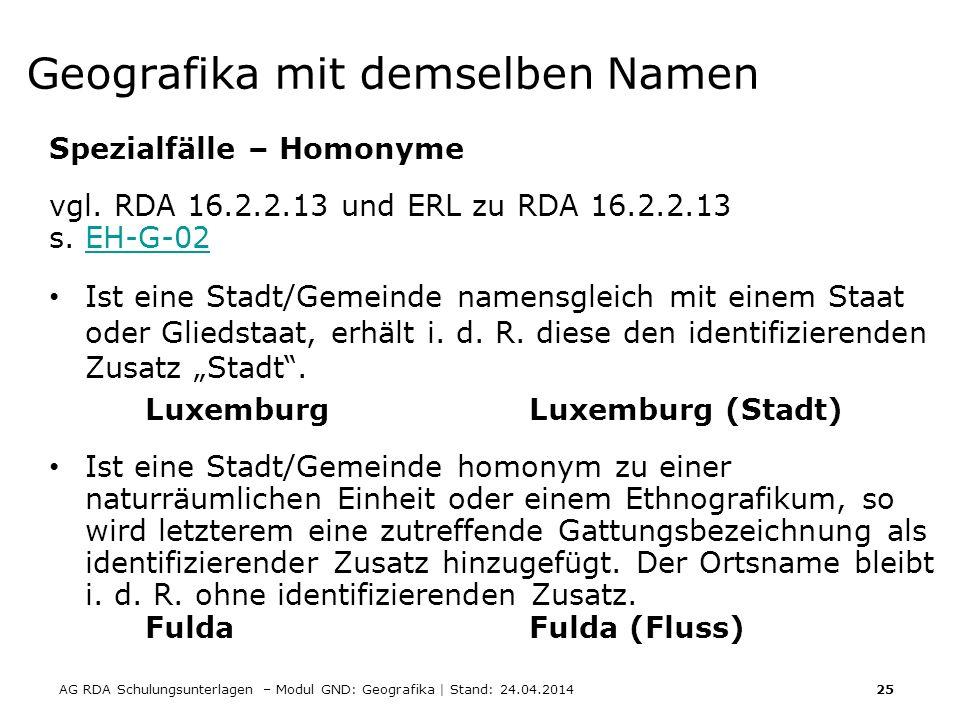 AG RDA Schulungsunterlagen – Modul GND: Geografika | Stand: 24.04.2014 25 Geografika mit demselben Namen Spezialfälle – Homonyme vgl. RDA 16.2.2.13 un