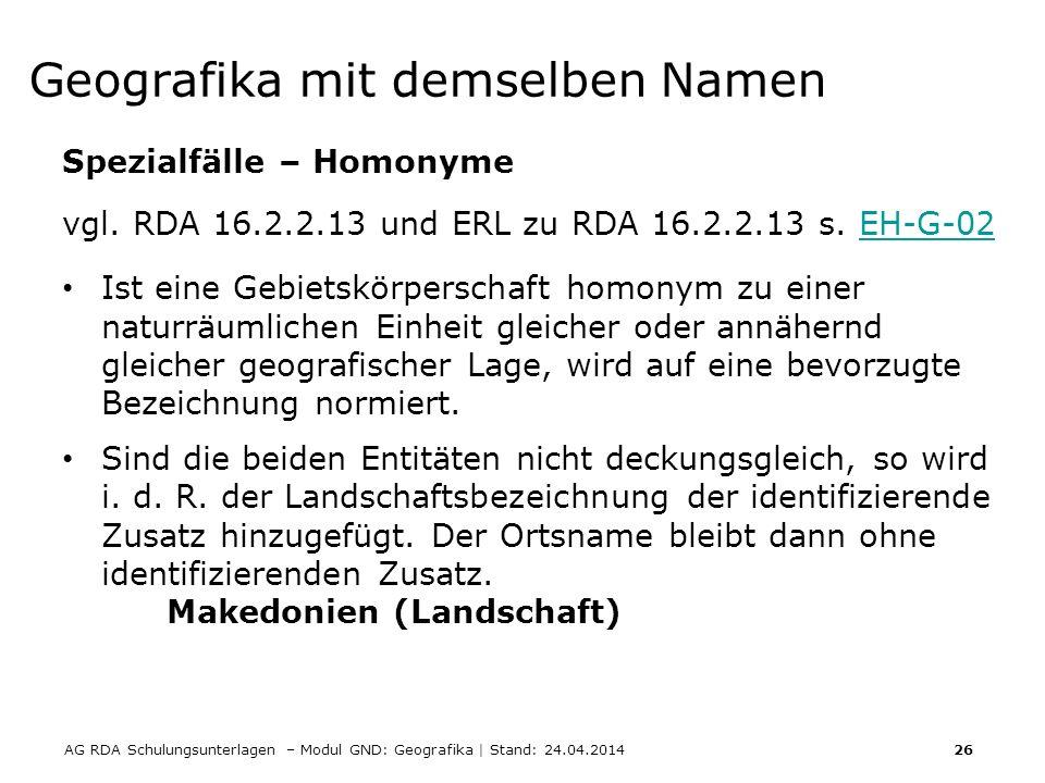 AG RDA Schulungsunterlagen – Modul GND: Geografika | Stand: 24.04.2014 26 Geografika mit demselben Namen Spezialfälle – Homonyme vgl. RDA 16.2.2.13 un
