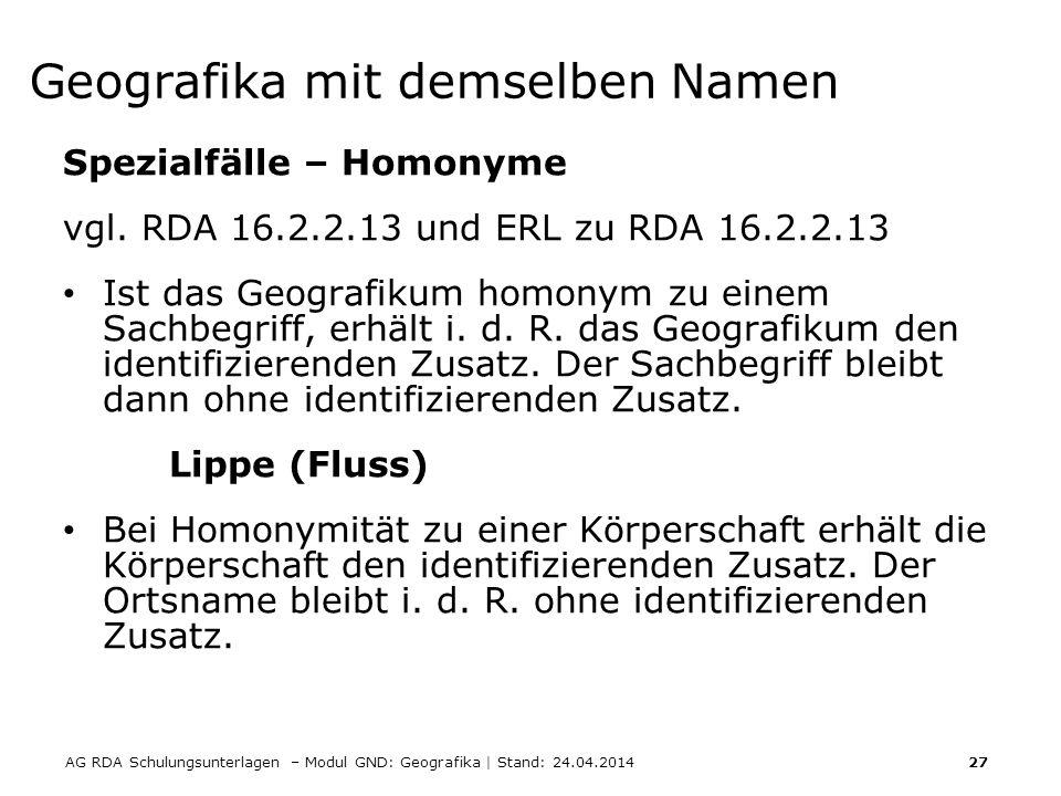 AG RDA Schulungsunterlagen – Modul GND: Geografika | Stand: 24.04.2014 27 Geografika mit demselben Namen Spezialfälle – Homonyme vgl. RDA 16.2.2.13 un