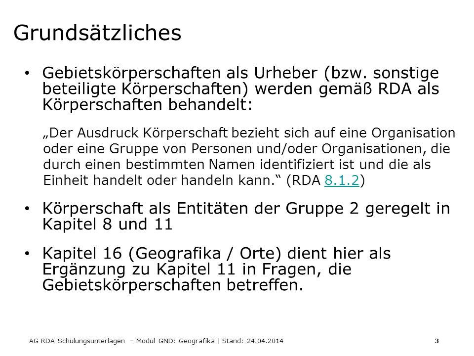 AG RDA Schulungsunterlagen – Modul GND: Geografika | Stand: 24.04.2014 24 Erfassung Die Erfassung erfolgt wie bisher in Unterfeldstruktur, die Form mit ( ) entspricht der RDA-Anzeigeform.