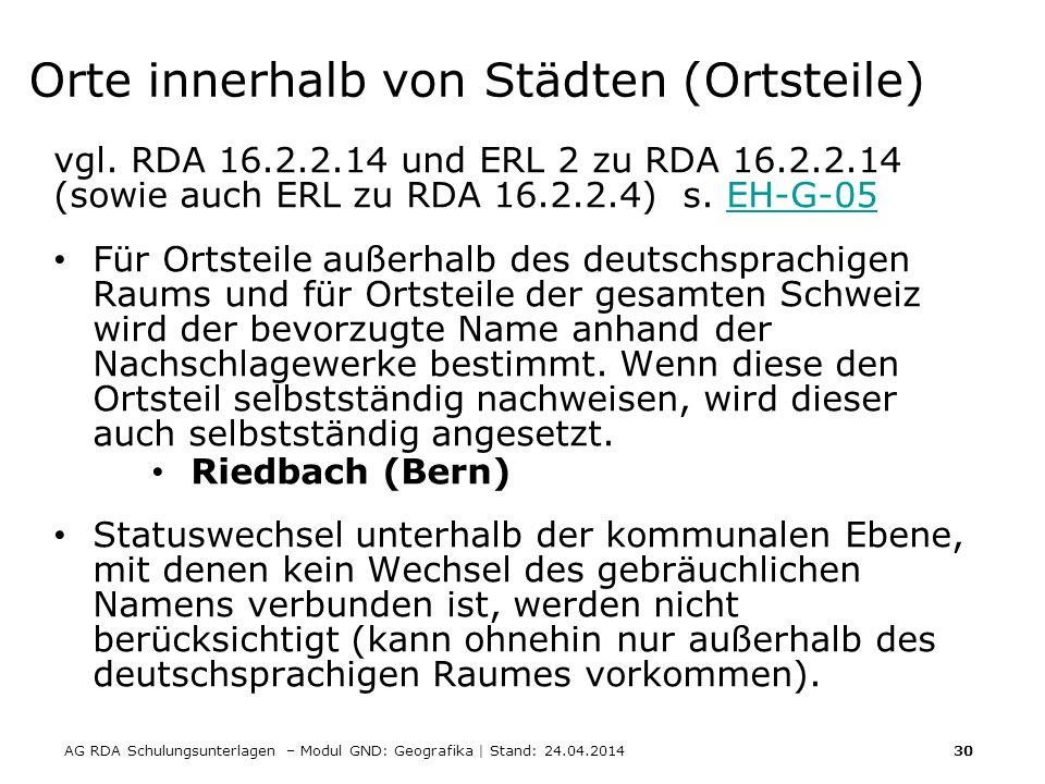 AG RDA Schulungsunterlagen – Modul GND: Geografika | Stand: 24.04.2014 30 Orte innerhalb von Städten (Ortsteile) vgl. RDA 16.2.2.14 und ERL 2 zu RDA 1