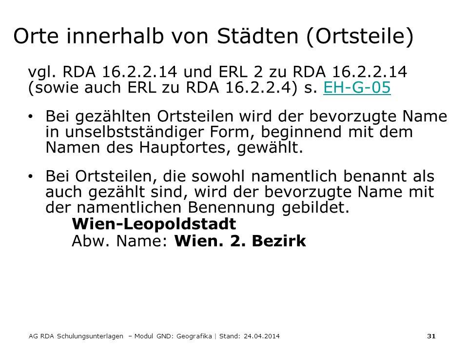 AG RDA Schulungsunterlagen – Modul GND: Geografika | Stand: 24.04.2014 31 Orte innerhalb von Städten (Ortsteile) vgl. RDA 16.2.2.14 und ERL 2 zu RDA 1
