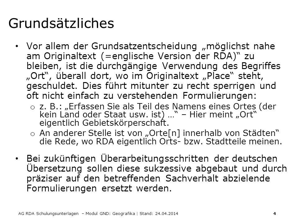 AG RDA Schulungsunterlagen – Modul GND: Geografika | Stand: 24.04.2014 4 Grundsätzliches Vor allem der Grundsatzentscheidung möglichst nahe am Origina
