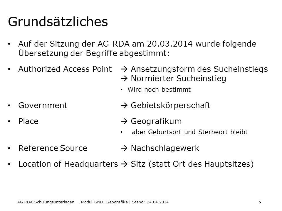 AG RDA Schulungsunterlagen – Modul GND: Geografika | Stand: 24.04.2014 5 Grundsätzliches Auf der Sitzung der AG-RDA am 20.03.2014 wurde folgende Übers