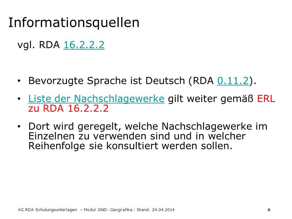 AG RDA Schulungsunterlagen – Modul GND: Geografika | Stand: 24.04.2014 6 Informationsquellen vgl. RDA 16.2.2.216.2.2.2 Bevorzugte Sprache ist Deutsch