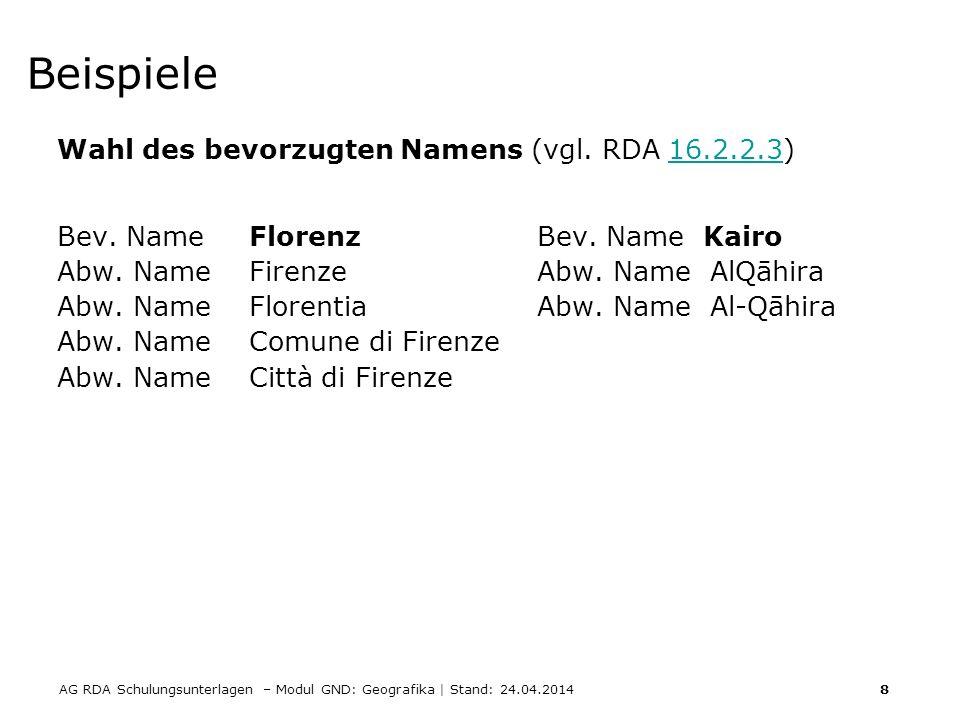 AG RDA Schulungsunterlagen – Modul GND: Geografika | Stand: 24.04.2014 8 Beispiele Wahl des bevorzugten Namens (vgl. RDA 16.2.2.3)16.2.2.3 Bev. NameFl