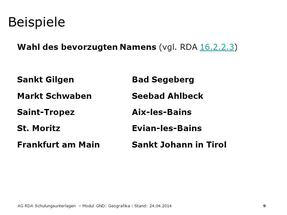 AG RDA Schulungsunterlagen – Modul GND: Geografika | Stand: 24.04.2014 9 Beispiele Wahl des bevorzugten Namens (vgl. RDA 16.2.2.3)16.2.2.3 Sankt Gilge