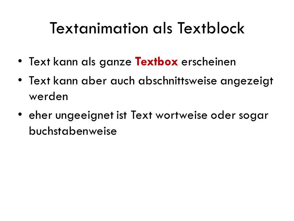 Textanimation 1 Text kann als ganze Textbox erscheinen Text kann aber auch abschnittweise angezeigt werden eher ungeeignet ist Text wortweise oder sogar buchstabenweise