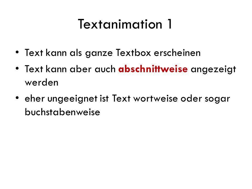 Textanimation 2 Text kann – als ganzer Textblock oder abschnittweise angezeigt werden.