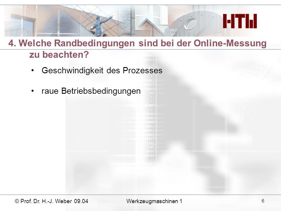 4. Welche Randbedingungen sind bei der Online-Messung zu beachten? Geschwindigkeit des Prozesses raue Betriebsbedingungen © Prof. Dr. H.-J. Weber 09.0