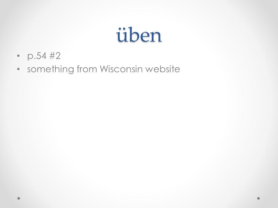 üben p.54 #2 something from Wisconsin website